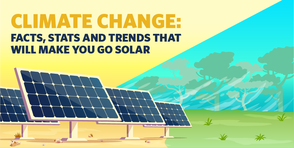 Climate Change: Facts, Stats, and Trends That Will Make You Go Solar