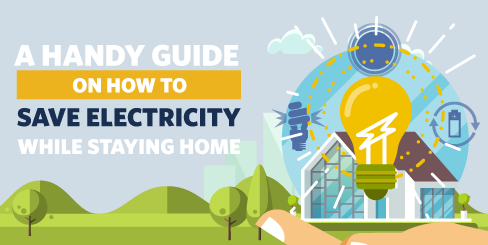 A Handy Guide on How to Save Electricity While Staying Home